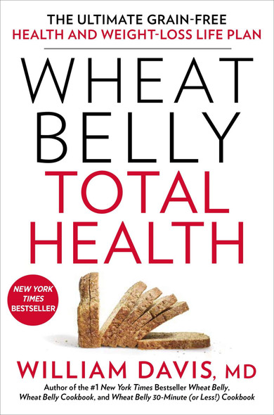Wheat Belly Total Health: The Ultimate Grain-Free Health and Weight-Loss Life Plan Cover