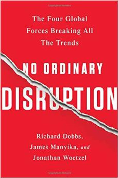 No Ordinary Disruption: The Four Global Forces Breaking All the Trends Cover