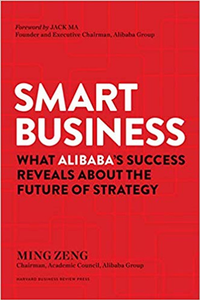 Smart Business: What Alibaba's Success Reveals about the Future of Strategy Cover