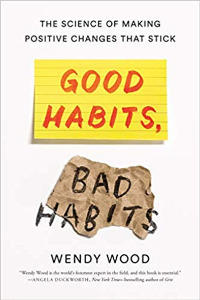 Good Habits, Bad Habits: The Science of Making Positive Changes That Stick Cover