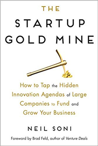 The Startup Gold Mine: How to Tap the Hidden Innovation Agendas of Large Companies to Fund and Grow Your Business Cover