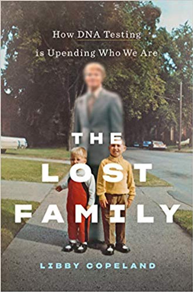 The Lost Family: How DNA Testing Is Upending Who We Are Cover