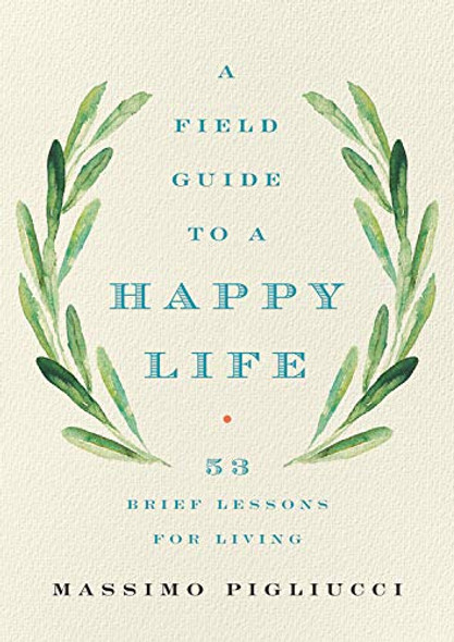 A Field Guide to a Happy Life: 53 Brief Lessons for Living Cover