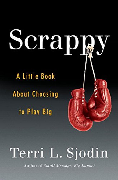 Scrappy: A Little Book About Choosing to Play Big Cover