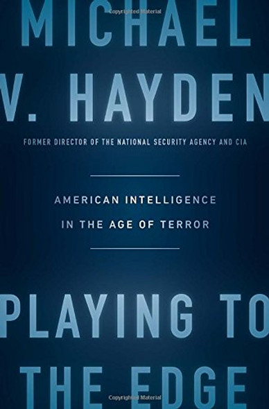 Playing to the Edge: American Intelligence in the Age of Terror Cover