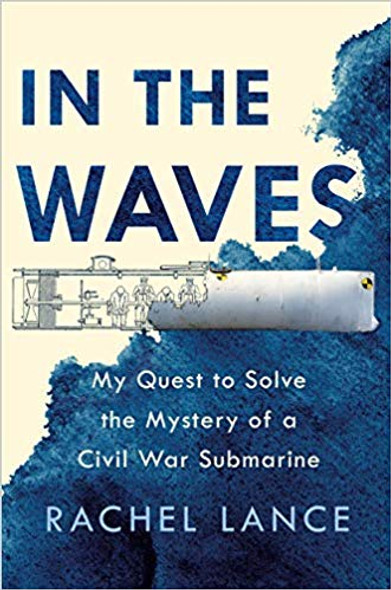 In the Waves: My Quest to Solve the Mystery of a Civil War Submarine Cover
