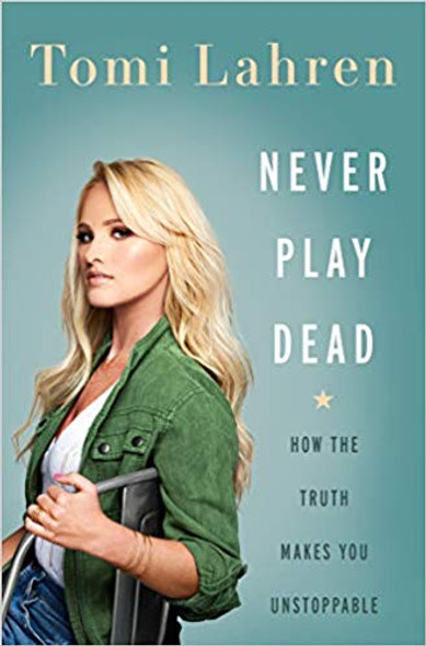 Never Play Dead: How the Truth Makes You Unstoppable Cover