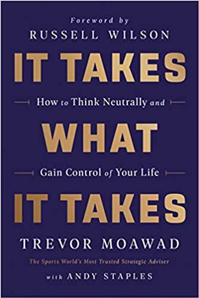 It Takes What It Takes: How to Think Neutrally and Gain Control of Your Life Cover