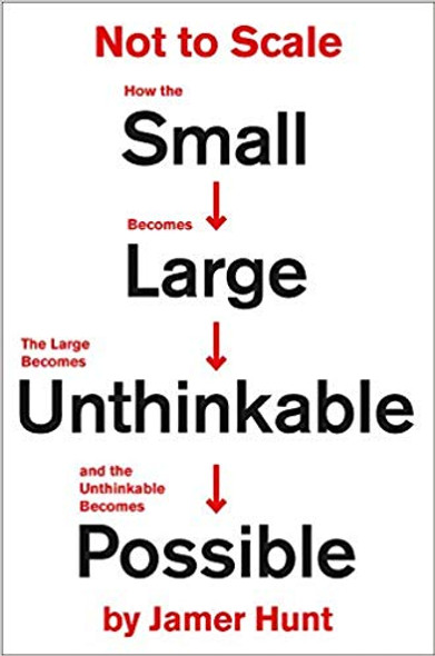 Not to Scale: How the Small Becomes Large, the Large Becomes Unthinkable, and the Unthinkable Becomes Possible Cover