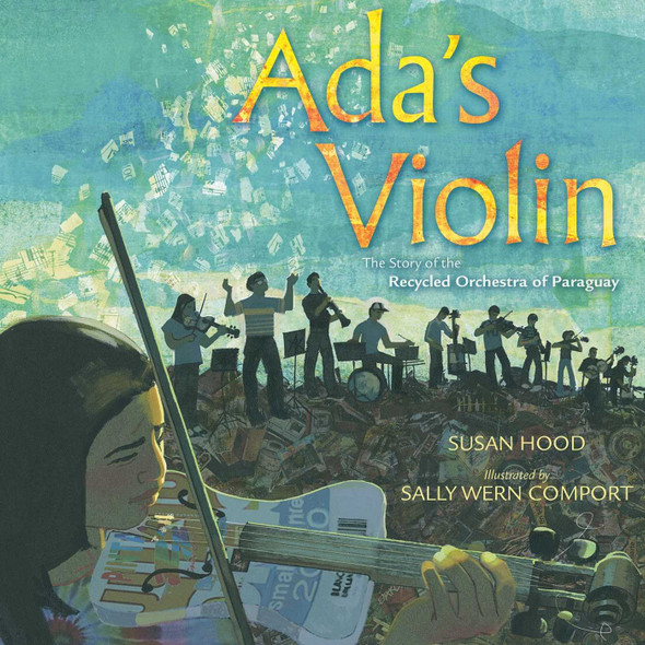 Ada's Violin: The Story of the Recycled Orchestra of Paraguay Cover