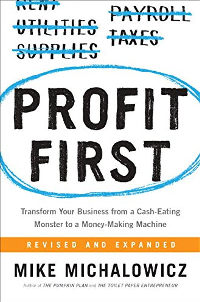 Profit First: Transform Your Business from a Cash-Eating Monster to a Money-Making Machine Cover