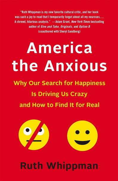 America the Anxious: Why Our Search for Happiness Is Driving Us Crazy and How to Find It for Real Cover