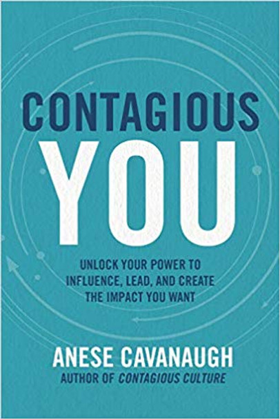 Contagious You: Unlock Your Power to Influence, Lead, and Create the Impact You Want (1ST ed.) Cover