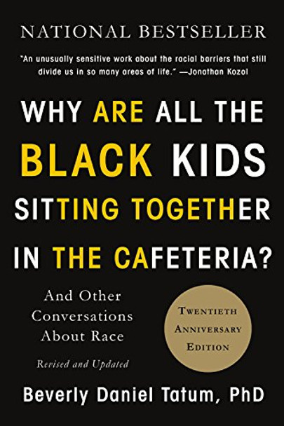 Why Are All the Black Kids Sitting Together in the Cafeteria?: And Other Conversations About Race Cover