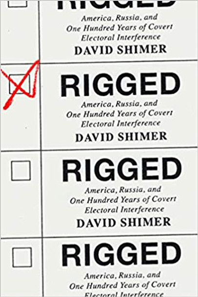 Rigged: America, Russia, and One Hundred Years of Covert Electoral Interference Cover