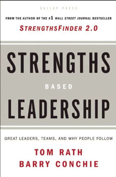 Strengths Based Leadership: Great Leaders, Teams, and Why People Follow Cover