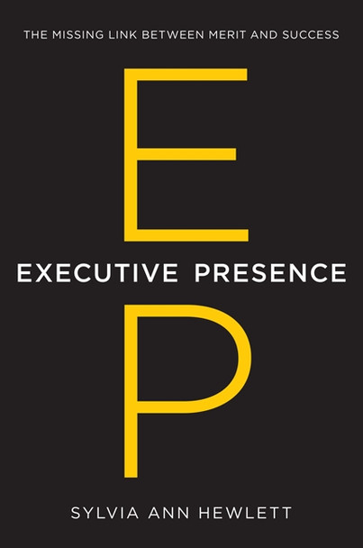 Executive Presence: The Missing Link Between Merit and Success Cover