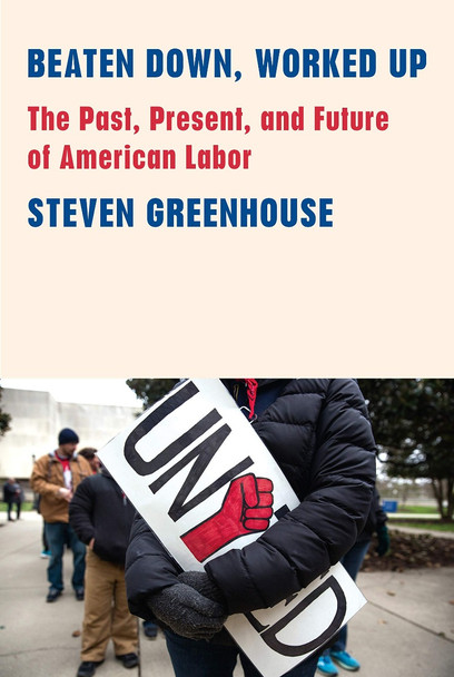 Beaten Down, Worked Up: The Past, Present, and Future of American Labor Cover