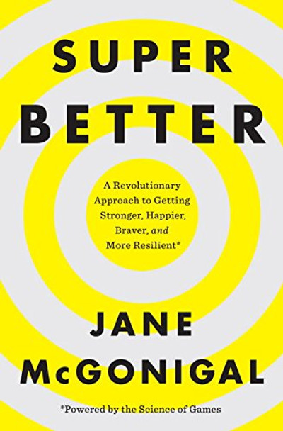 Superbetter: A Revolutionary Approach to Getting Stronger, Happier, Braver and More Resilient--Powered by the Science of Games Cover