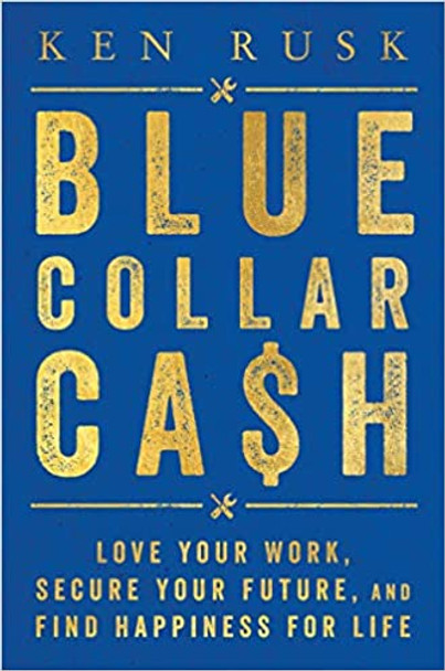 Blue-Collar Cash: Love Your Work, Secure Your Future, and Find Happiness for Life Cover