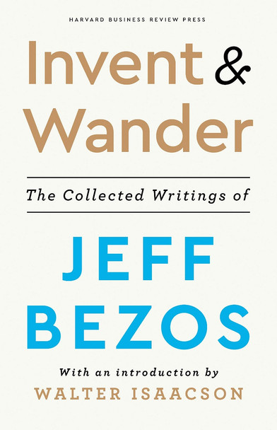 Invent and Wander: The Collected Writings of Jeff Bezos, with an Introduction by Walter Isaacson Cover
