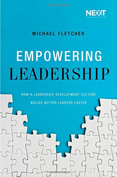 Empowering Leadership: How a Leadership Development Culture Builds Better Leaders Faster Cover