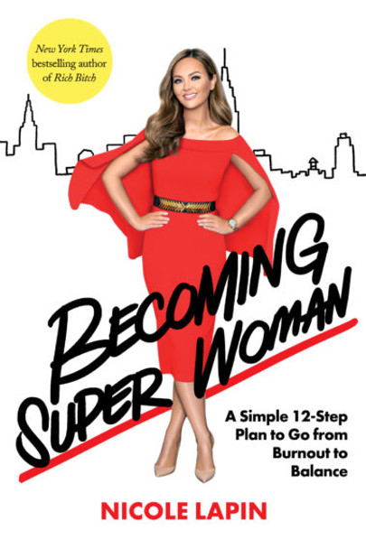 Becoming Super Woman: A Simple 12-Step Plan to Go from Burnout to Balance Cover