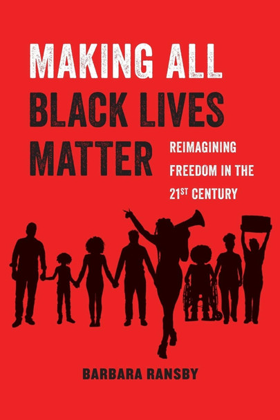 Making All Black Lives Matter, Volume 6: Reimagining Freedom in the Twenty-First Century (American Studies Now: Critical Histories of the Present #6) Cover