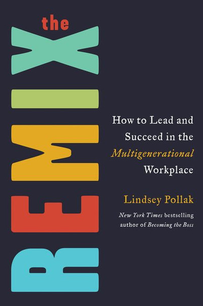 The Remix: How to Lead and Succeed in the Multigenerational Workplace Cover