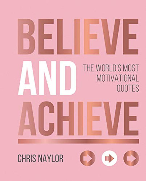 Believe and Achieve: The World's Most Motivational Quotes Cover