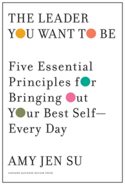 The Leader You Want to Be: Five Essential Principles for Bringing Out Your Best Self--Every Day Cover