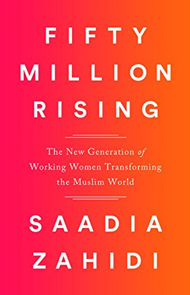Fifty Million Rising: How a New Generation of Working Women Is Revolutionizing the Muslim World Cover