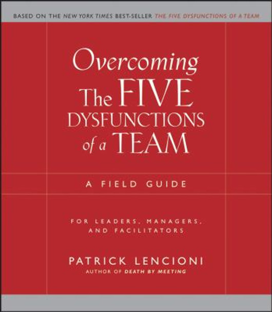 Overcoming the Five Dysfunctions of a Team : A Field Guide for Leaders, Managers, and Facilitators Cover