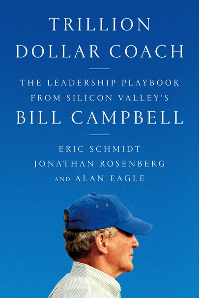 Trillion Dollar Coach: The Leadership Playbook of Silicon Valley's Bill Campbell Cover