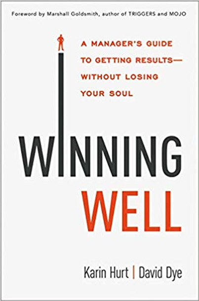 Winning Well: A Manager's Guide to Getting Results---Without Losing Your Soul Cover