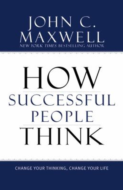 How Successful People Think: Change Your Thinking, Change Your Life Cover