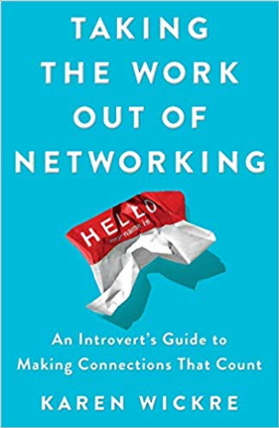 Taking the Work Out of Networking: An Introvert's Guide to Making Connections That Count Cover