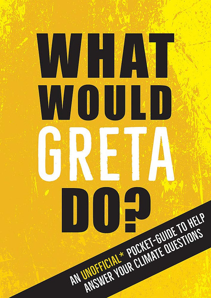 What Would Greta Do?: An Unofficial Pocket Guide to Help Answer Your Climate Questions Cover