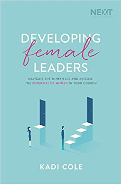 Developing Female Leaders: Navigate the Minefields and Release the Potential of Women in Your Church Cover