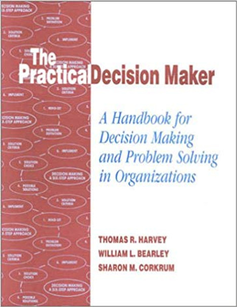 The Practical Decision Maker: A Handbook for Decision Making and Problem Solving in Organizations Cover