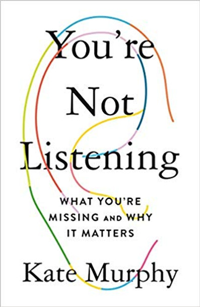 You're Not Listening: What You're Missing and Why It Matters Cover