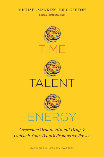 Time, Talent, Energy: Overcome Organizational Drag and Unleash Your Team's Productive Power Cover