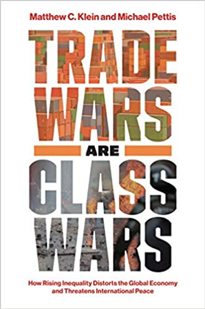 Trade Wars Are Class Wars: How Rising Inequality Distorts the Global Economy and Threatens International Peace Cover