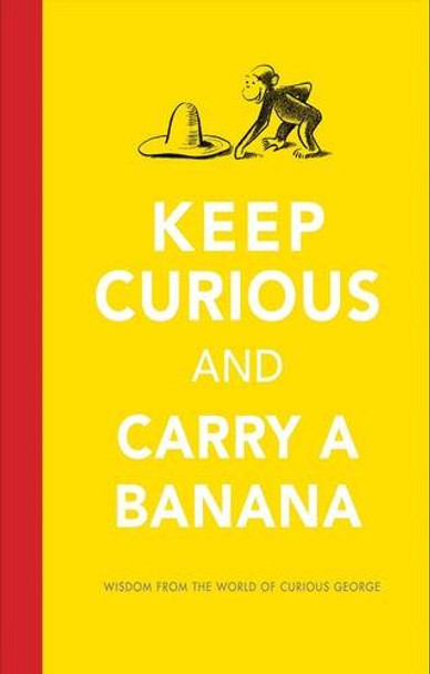Keep Curious and Carry a Banana: Words of Wisdom from the World of Curious George Cover