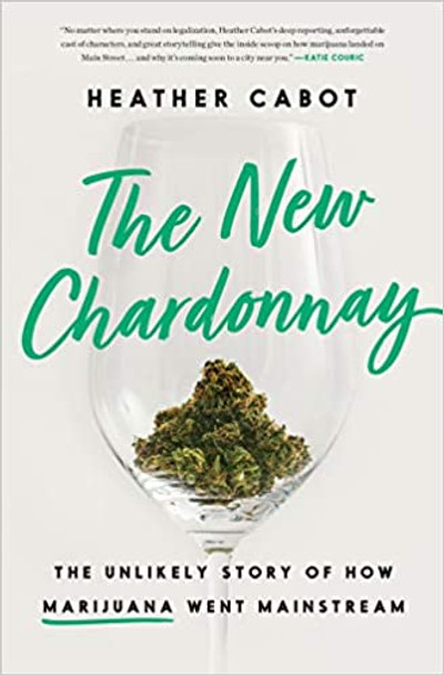 The New Chardonnay: The Unlikely Story of How Marijuana Went Mainstream Cover