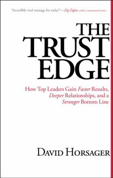 The Trust Edge: How Top Leaders Gain Faster Results, Deeper Relationships, and a Stronger Bottom Line Cover