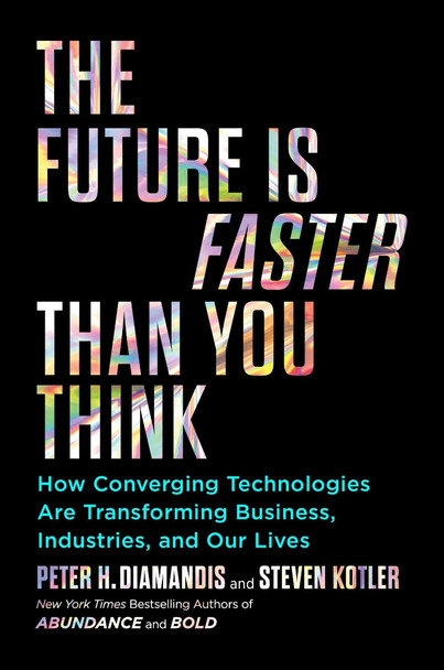 The Future Is Faster Than You Think: How Converging Technologies Are Transforming Business, Industries, and Our Lives (Exponential Technology Series) Cover