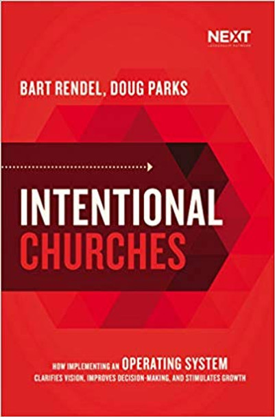 Intentional Churches: How Implementing an Operating System Clarifies Vision, Improves Decision-Making, and Stimulates Growth Cover