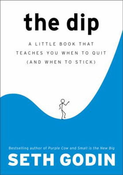 The Dip: A Little Book That Teaches You When to Quit (and When to Stick) Cover