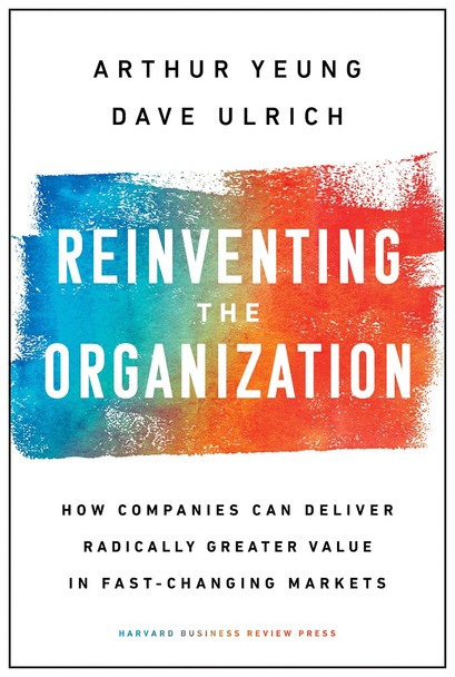 Reinventing the Organization: How Companies Can Deliver Radically Greater Value in Fast-Changing Markets Cover
